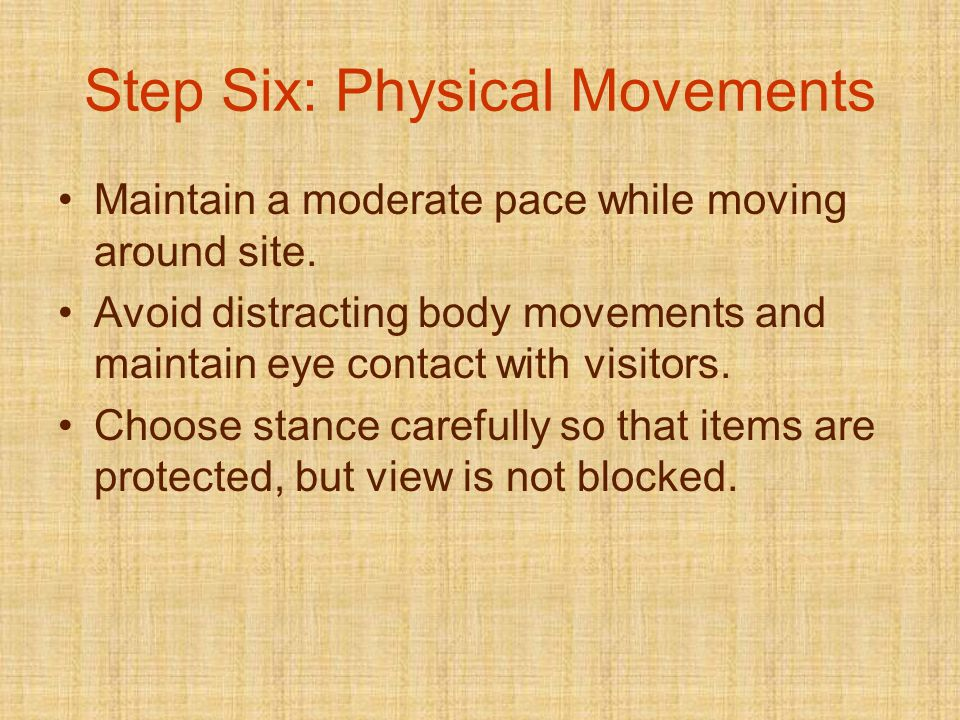 Step Six: Physical Movements Maintain a moderate pace while moving around site.