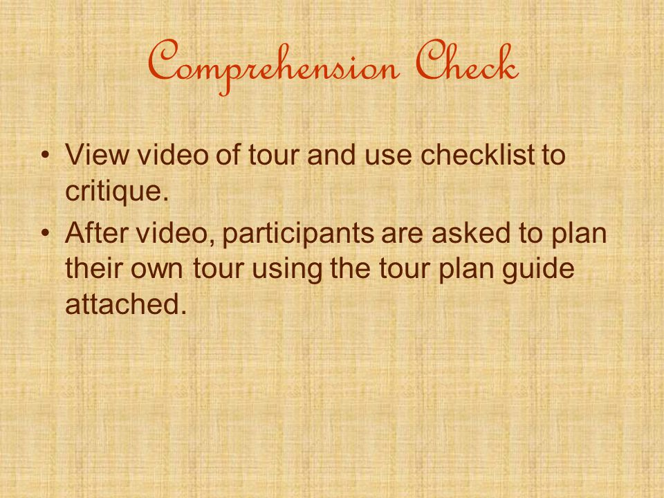 Comprehension Check View video of tour and use checklist to critique.