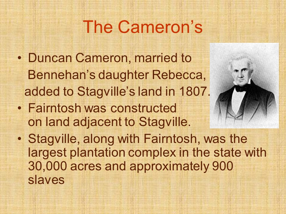 The Camerons Duncan Cameron, married to Bennehans daughter Rebecca, added to Stagvilles land in 1807.