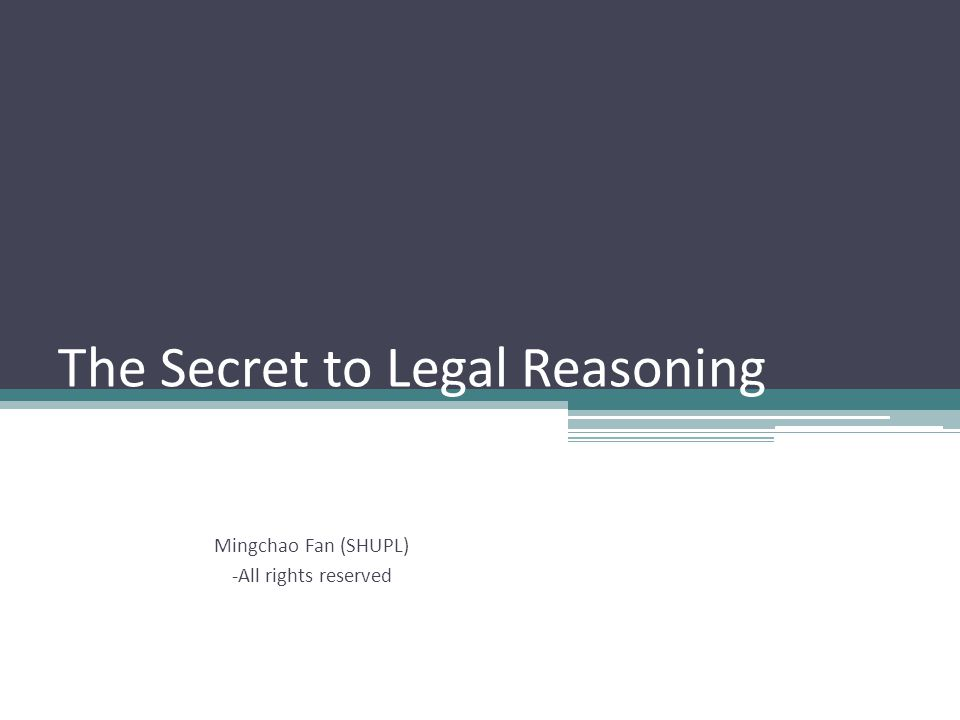 The Secret to Legal Reasoning Mingchao Fan (SHUPL) -All rights reserved