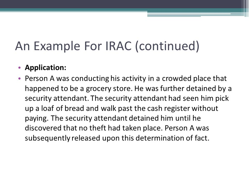 An Example For IRAC (continued) Application: Person A was conducting his activity in a crowded place that happened to be a grocery store.