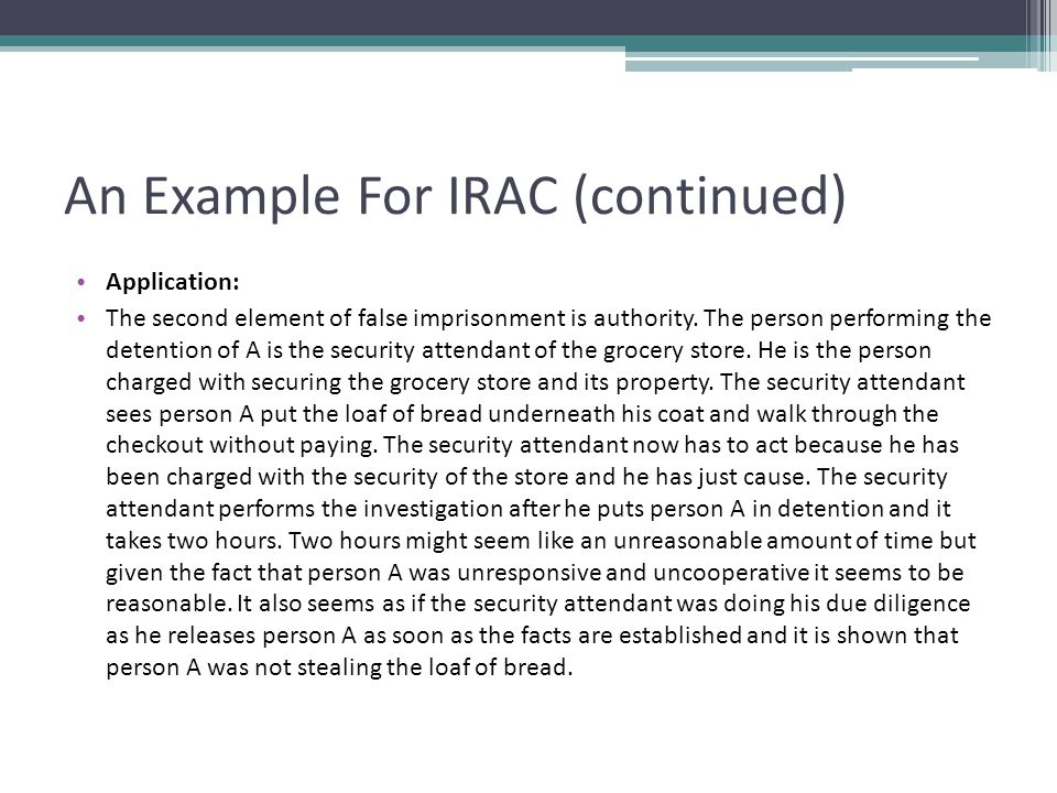 An Example For IRAC (continued) Application: The second element of false imprisonment is authority.