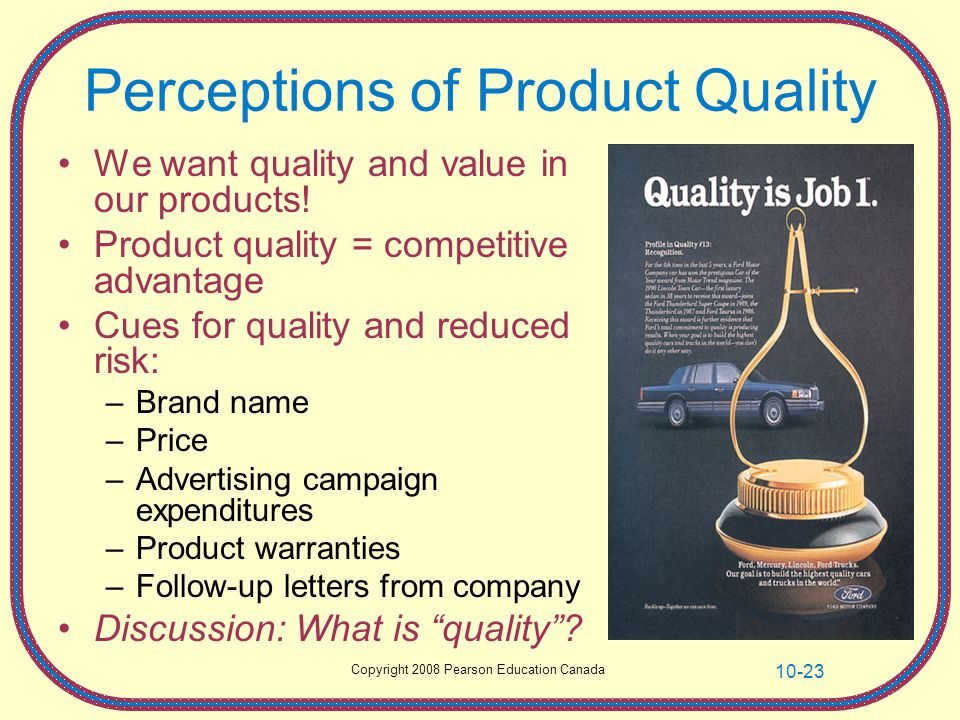 Copyright 2008 Pearson Education Canada 10-23 Perceptions of Product Quality We want quality and value in our products! Product quality = competitive