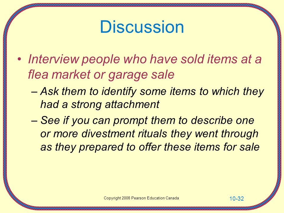 Copyright 2008 Pearson Education Canada 10-32 Discussion Interview people who have sold items at a flea market or garage sale –Ask them to identify so