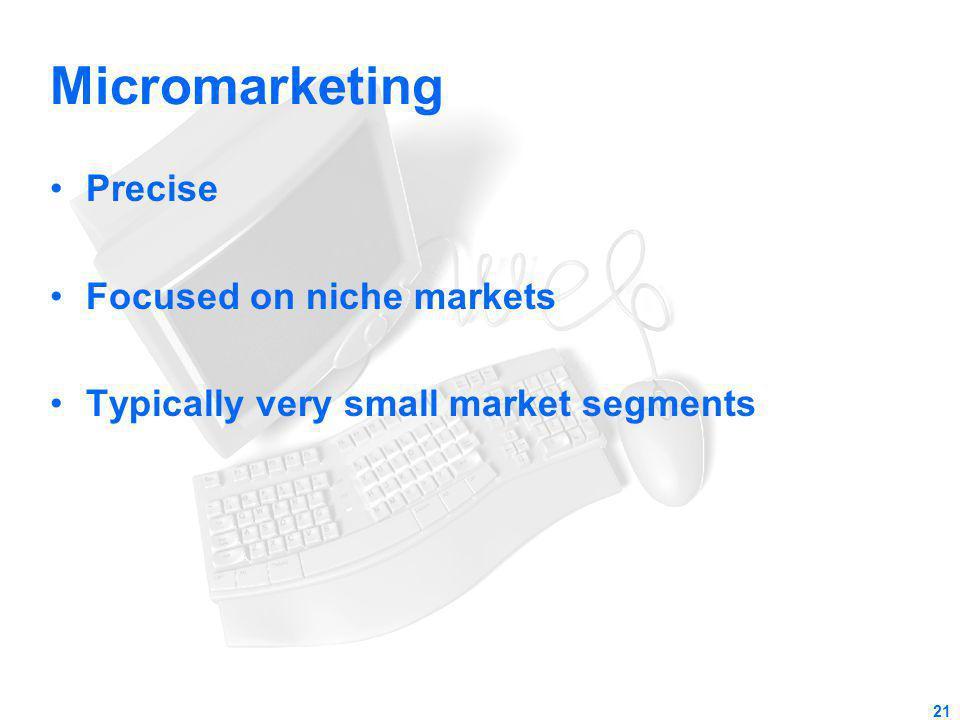 Micromarketing Precise Focused on niche markets Typically very small market segments 21