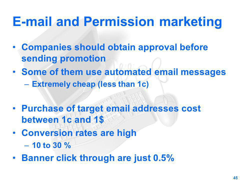 E-mail and Permission marketing Companies should obtain approval before sending promotion Some of them use automated email messages –Extremely cheap (