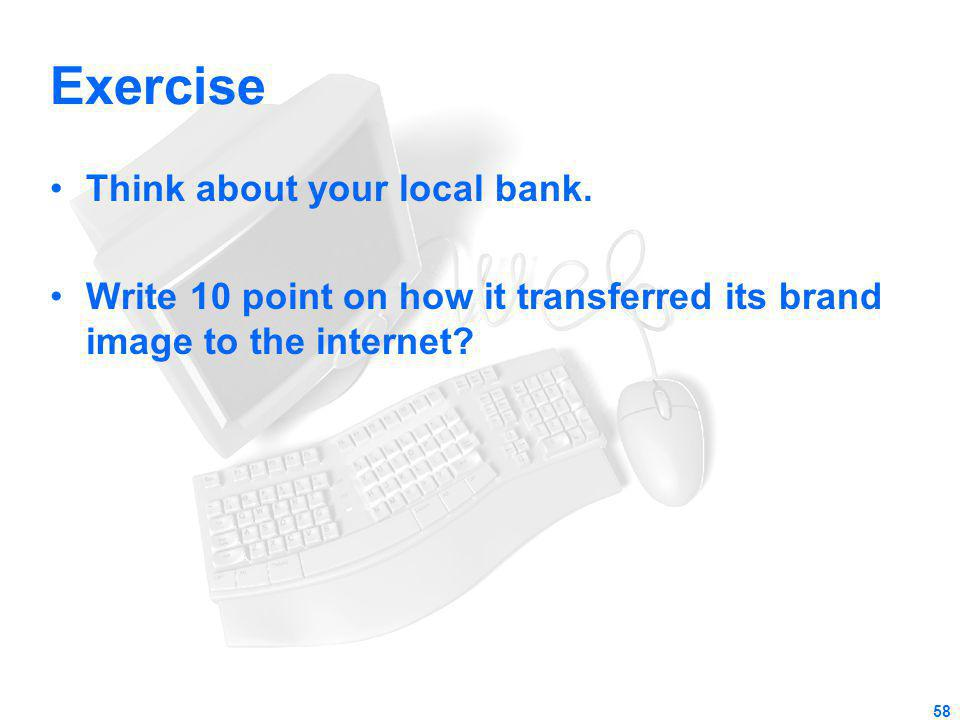 Exercise Think about your local bank. Write 10 point on how it transferred its brand image to the internet? 58