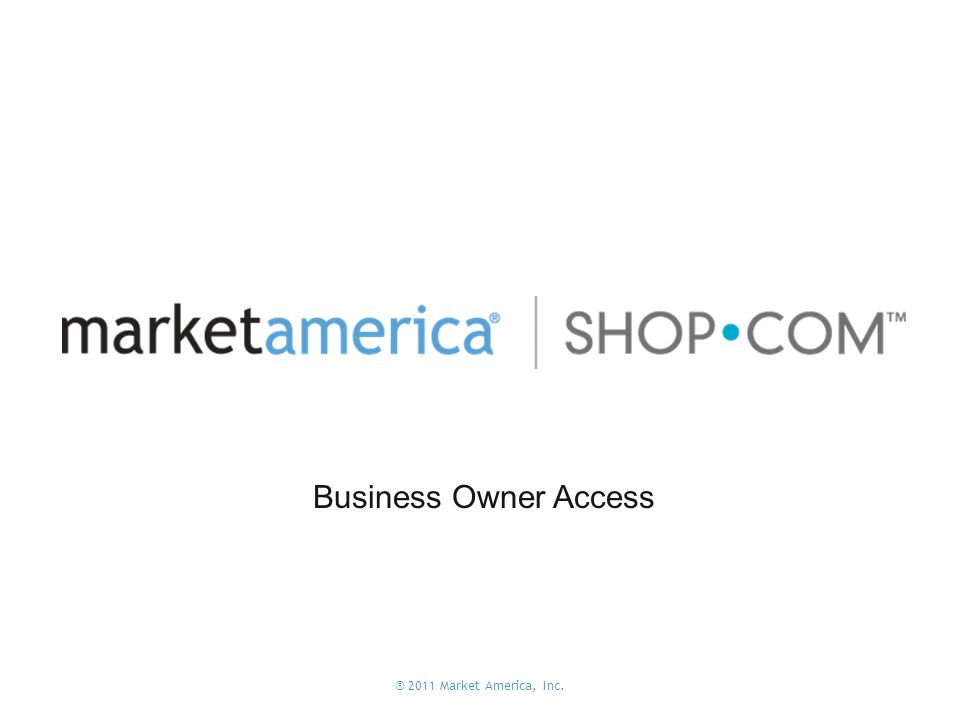 ® 2011 Market America, Inc. Business Owner Access