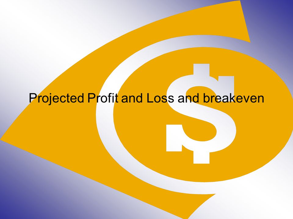 Projected Profit and Loss and breakeven