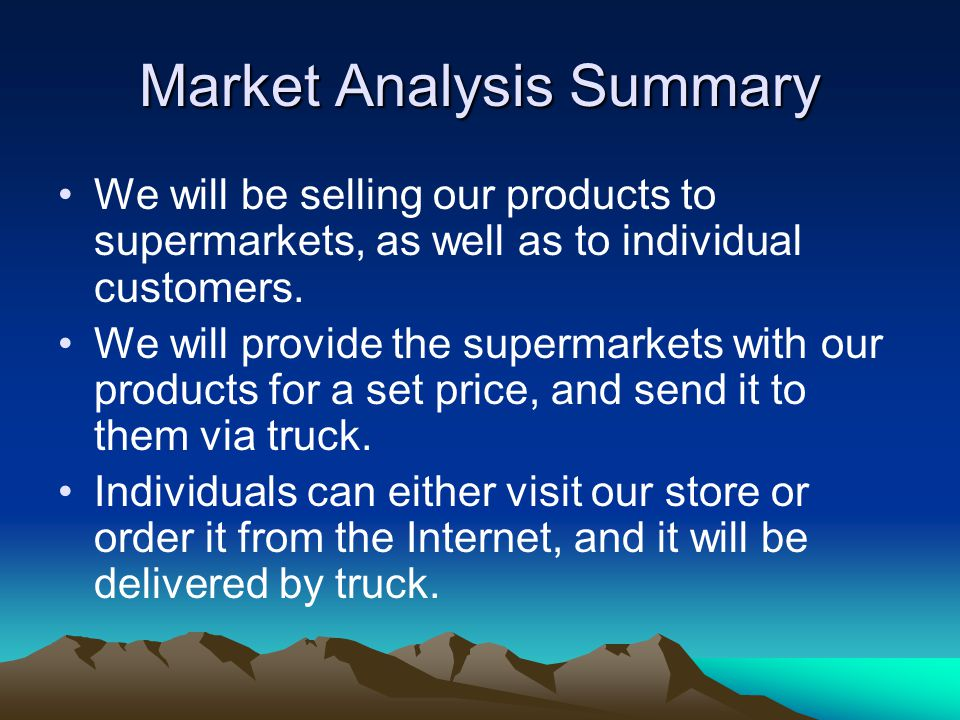 Market Analysis Summary We will be selling our products to supermarkets, as well as to individual customers.