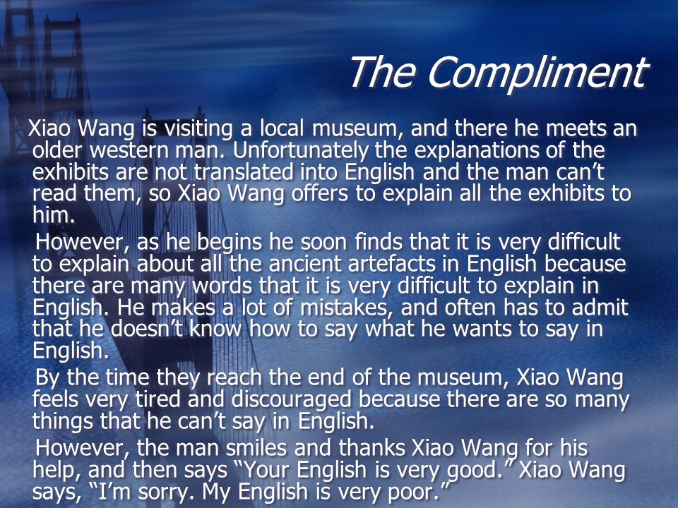The Compliment Xiao Wang is visiting a local museum, and there he meets an older western man. Unfortunately the explanations of the exhibits are not t