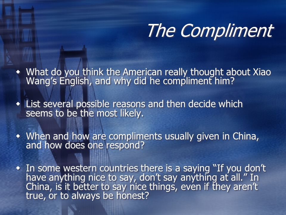 The Compliment What do you think the American really thought about Xiao Wangs English, and why did he compliment him? List several possible reasons an