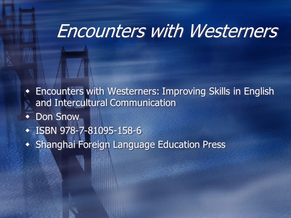 Encounters with Westerners Encounters with Westerners: Improving Skills in English and Intercultural Communication Don Snow ISBN 978-7-81095-158-6 Sha