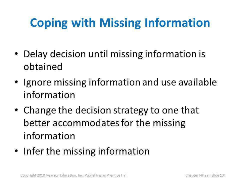 Coping with Missing Information Delay decision until missing information is obtained Ignore missing information and use available information Change t