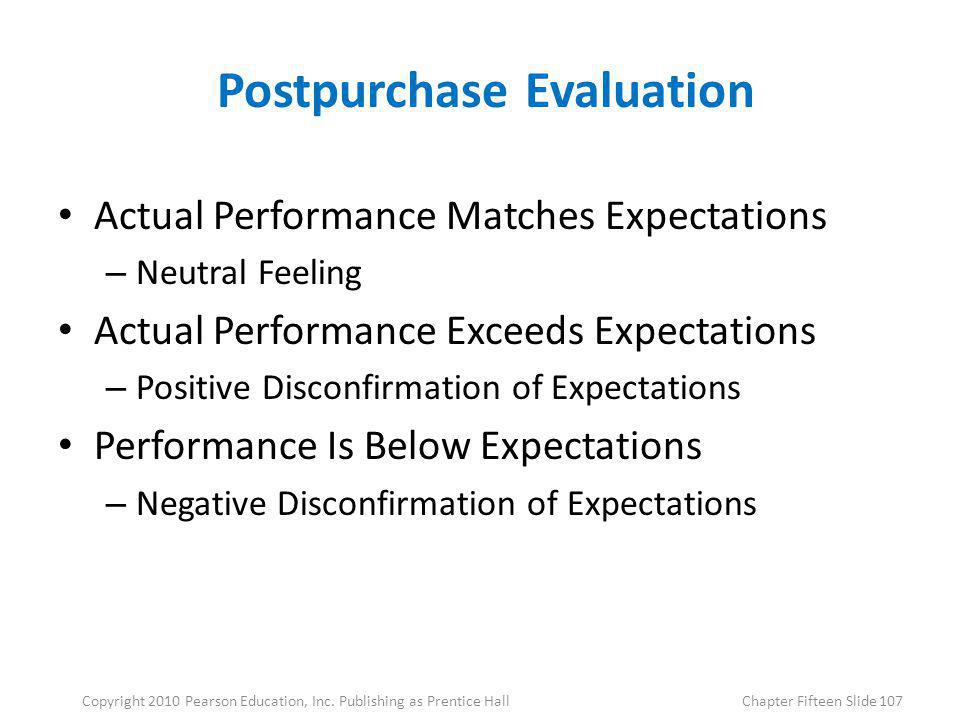 Postpurchase Evaluation Actual Performance Matches Expectations – Neutral Feeling Actual Performance Exceeds Expectations – Positive Disconfirmation o