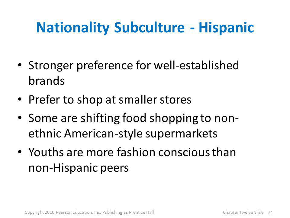 Nationality Subculture - Hispanic Stronger preference for well-established brands Prefer to shop at smaller stores Some are shifting food shopping to