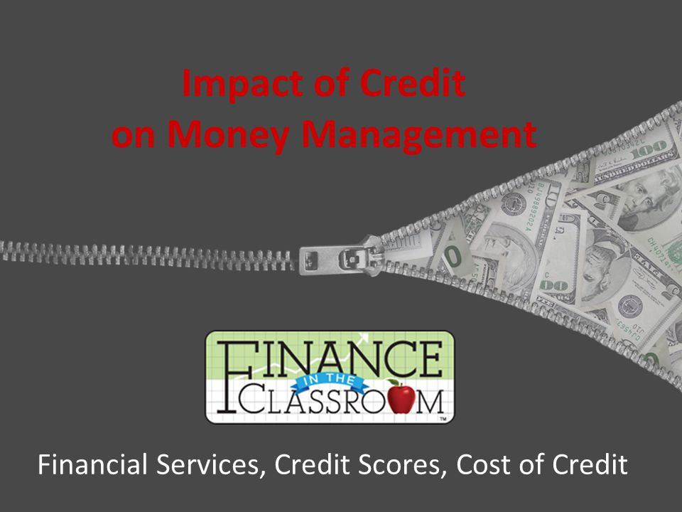 Impact of Credit on Money Management Financial Services, Credit Scores, Cost of Credit