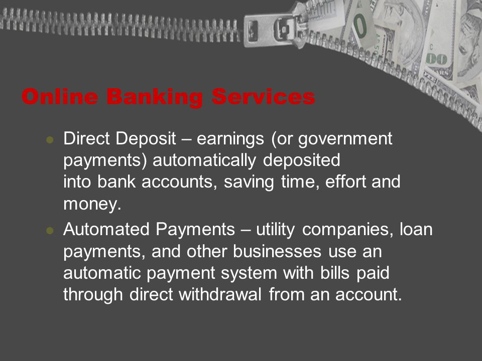 Online Banking Services Automatic Teller Machines – allow customers to obtain cash and conduct banking transactions; some ATMs sell bus passes, postage stamps, gift certificates, and mutual funds.
