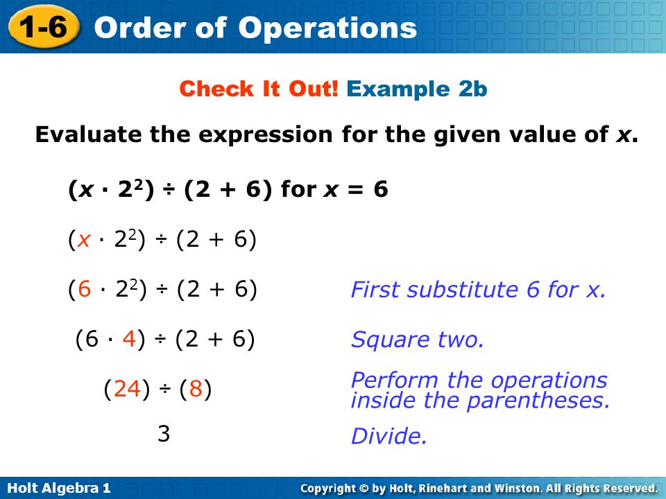 Holt Algebra 1 1-6 Order of Operations (x · 2 2 ) ÷ (2 + 6) for x = 6 Check It Out! Example 2b Evaluate the expression for the given value of x. (x ·
