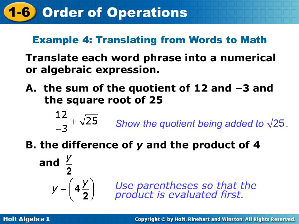 Holt Algebra 1 1-6 Order of Operations Example 4: Translating from Words to Math Translate each word phrase into a numerical or algebraic expression.