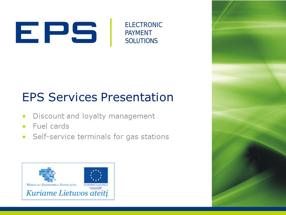 Discount and loyalty management Fuel cards Self-service terminals for gas stations EPS Services Presentation