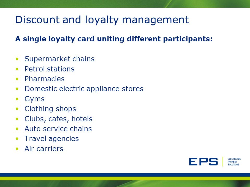 Discount and loyalty management A single loyalty card uniting different participants: Supermarket chains Petrol stations Pharmacies Domestic electric