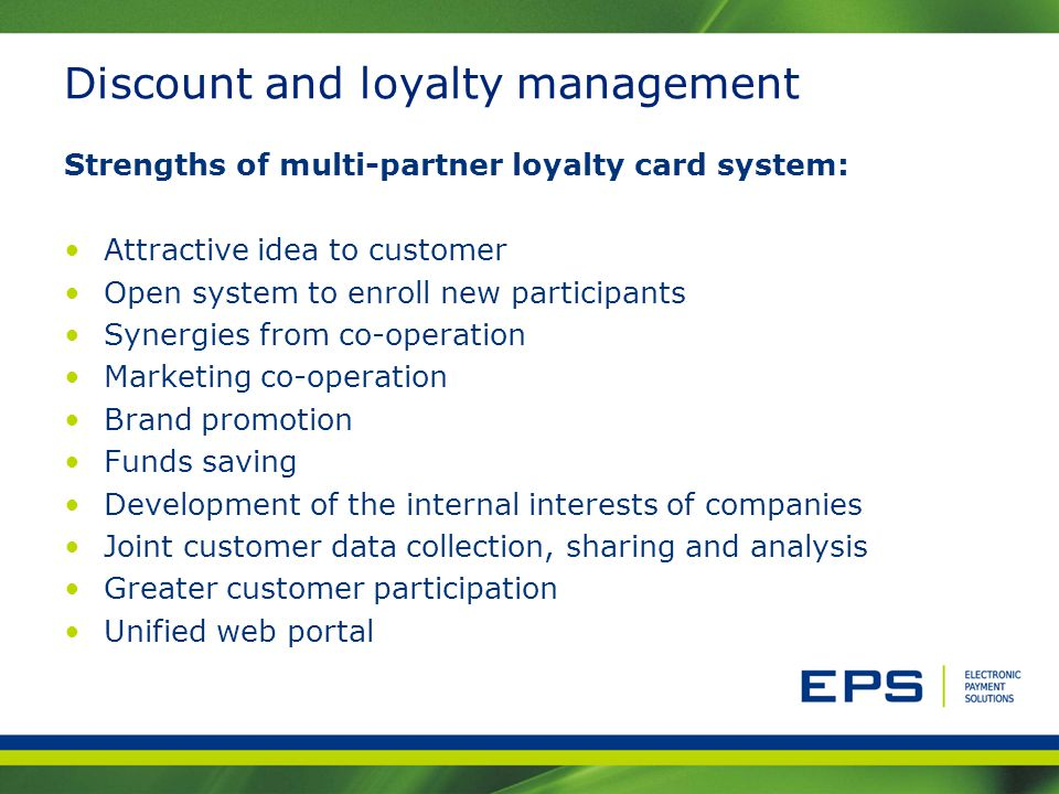 Discount and loyalty management Strengths of multi-partner loyalty card system: Attractive idea to customer Open system to enroll new participants Syn