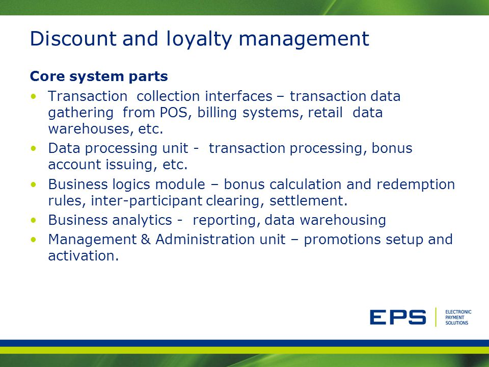 Discount and loyalty management Core system parts Transaction collection interfaces – transaction data gathering from POS, billing systems, retail dat