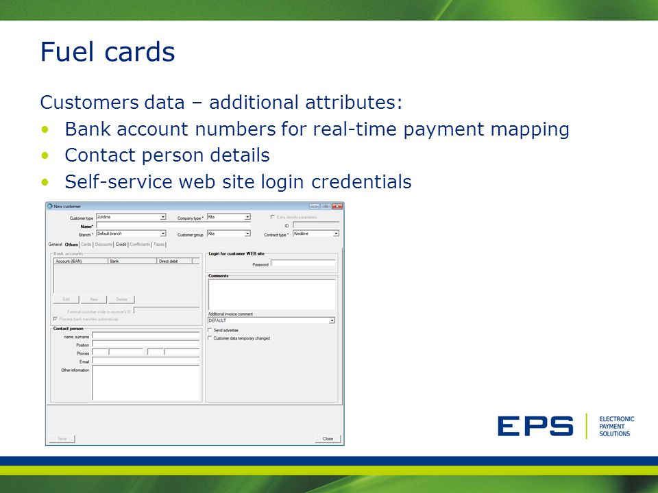 Fuel cards Customers data – additional attributes: Bank account numbers for real-time payment mapping Contact person details Self-service web site log