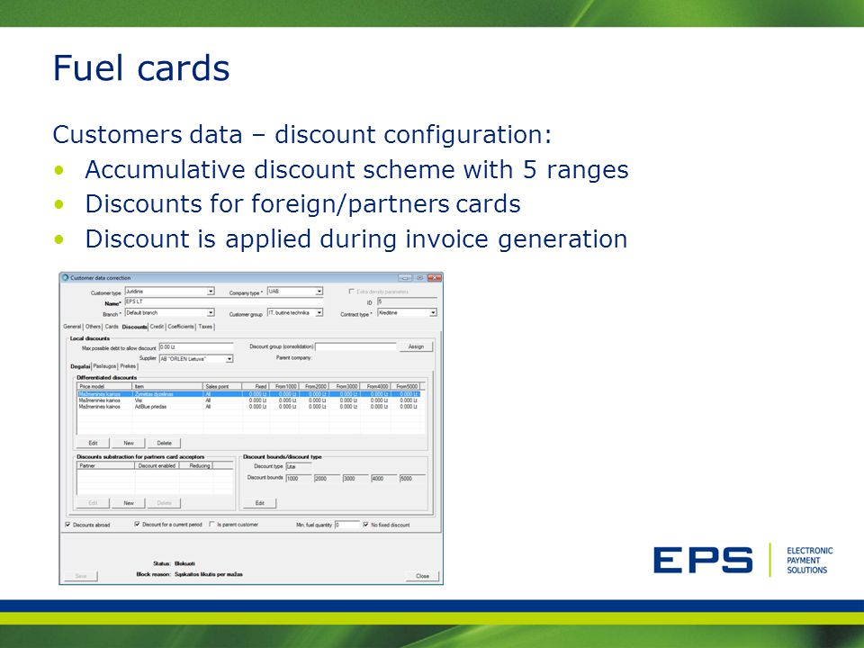 Fuel cards Customers data – discount configuration: Accumulative discount scheme with 5 ranges Discounts for foreign/partners cards Discount is applie