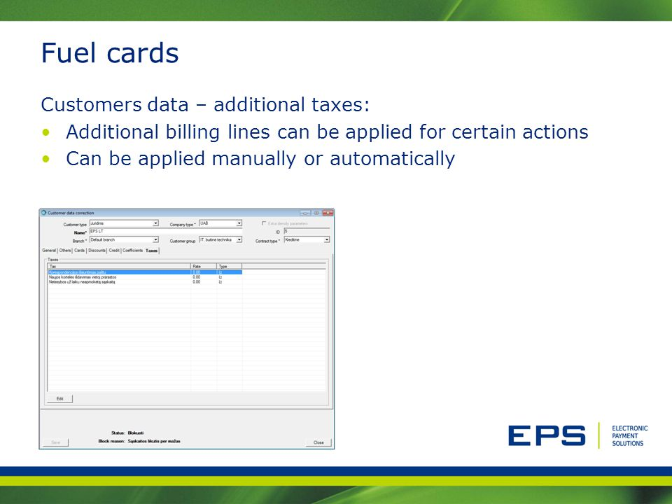Fuel cards Customers data – additional taxes: Additional billing lines can be applied for certain actions Can be applied manually or automatically