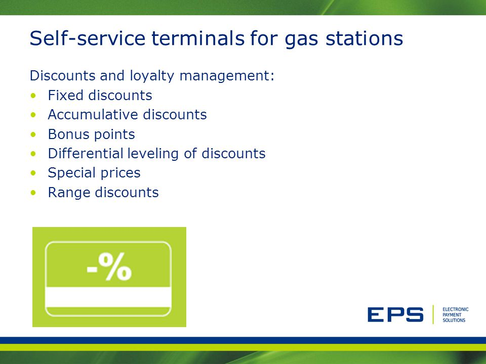 Self-service terminals for gas stations Discounts and loyalty management: Fixed discounts Accumulative discounts Bonus points Differential leveling of