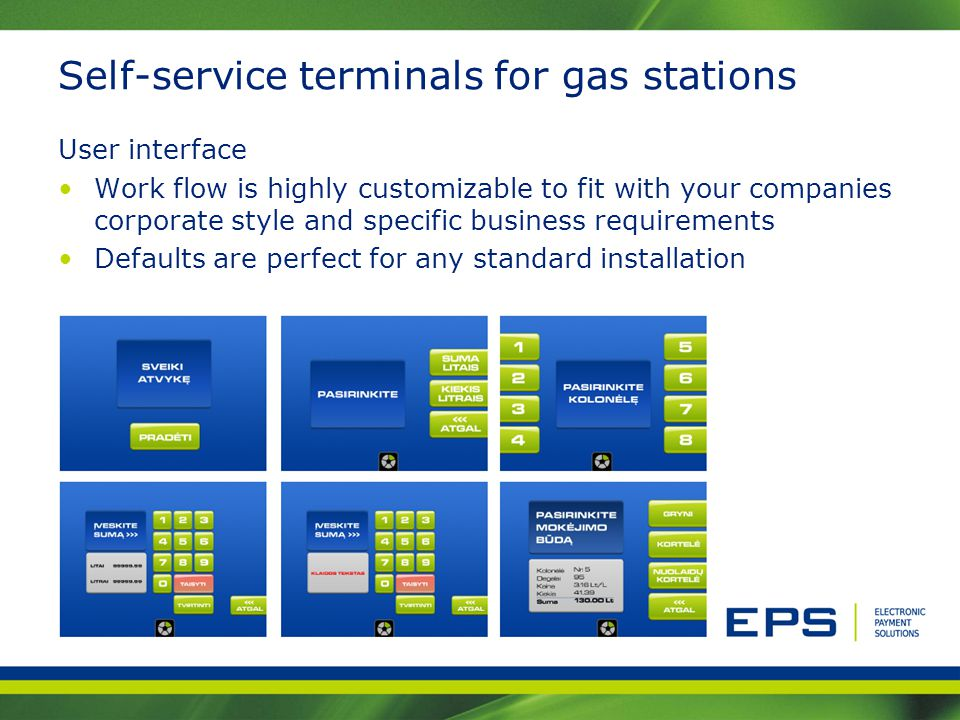 Self-service terminals for gas stations User interface Work flow is highly customizable to fit with your companies corporate style and specific busine