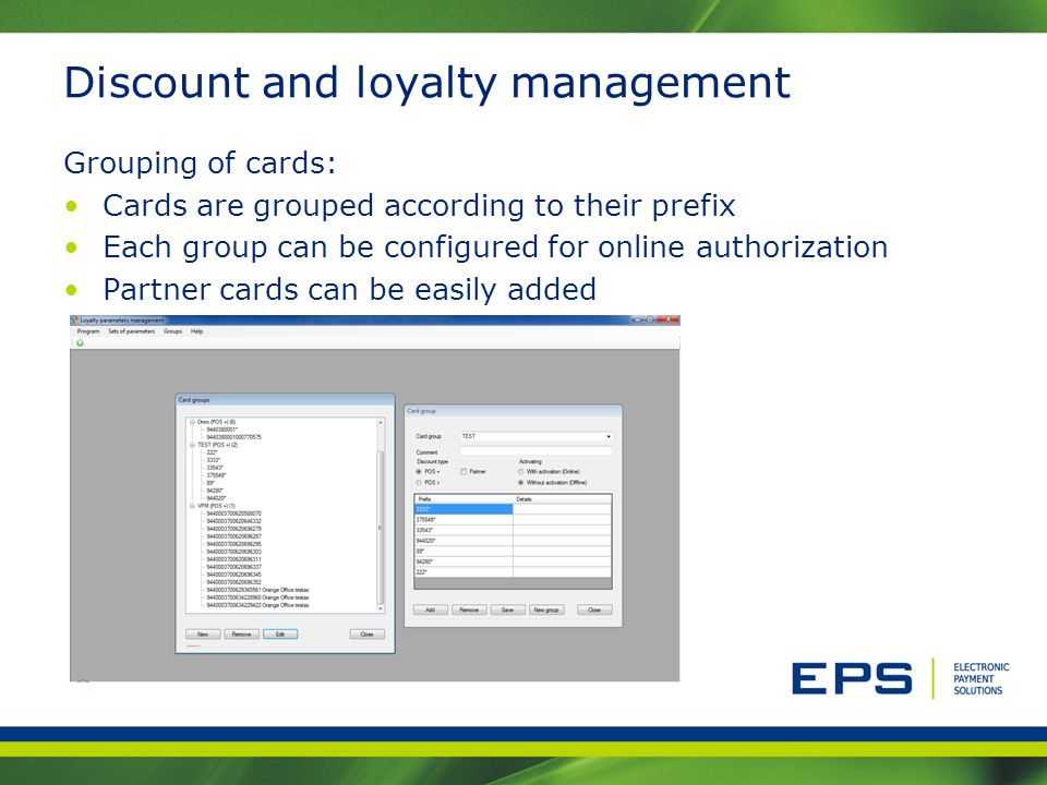 Discount and loyalty management Grouping of cards: Cards are grouped according to their prefix Each group can be configured for online authorization P