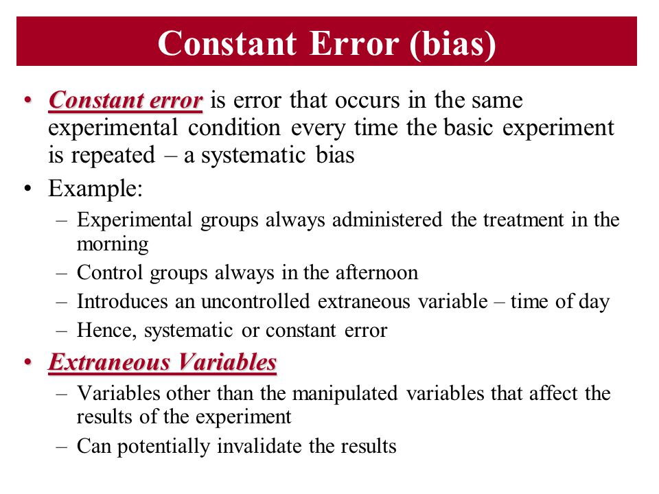 Constant Error (bias) Constant errorConstant error is error that occurs in the same experimental condition every time the basic experiment is repeated