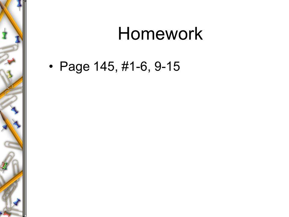 Homework Page 145, #1-6, 9-15
