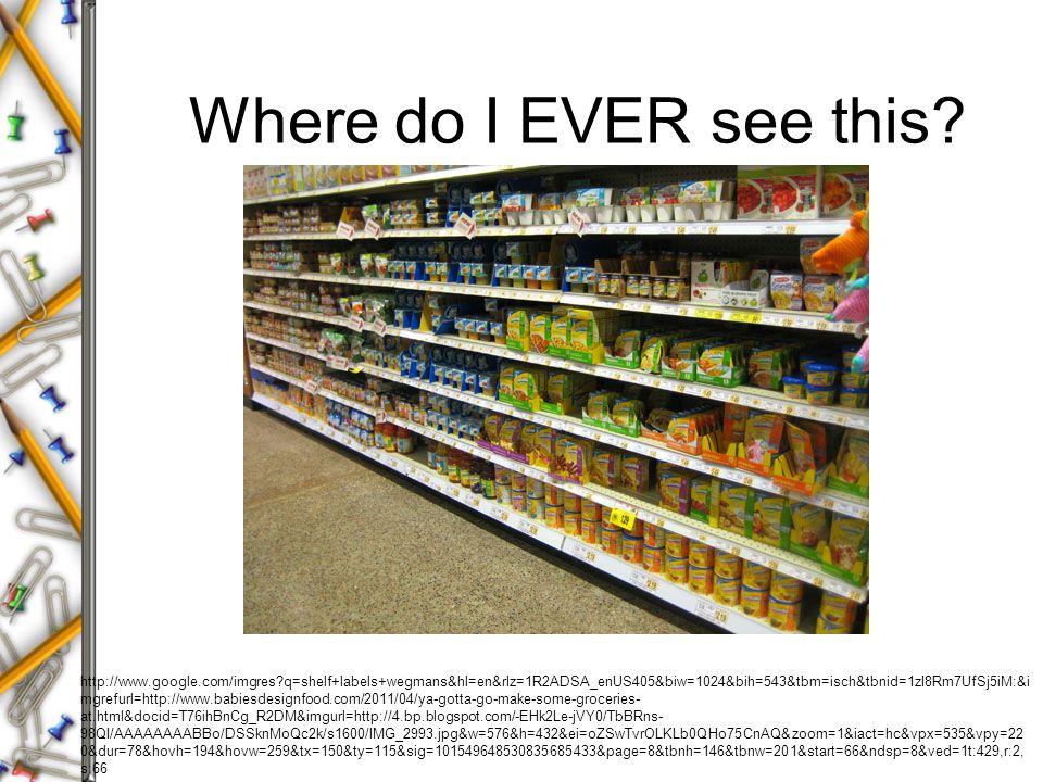 Where do I EVER see this? http://www.google.com/imgres?q=shelf+labels+wegmans&hl=en&rlz=1R2ADSA_enUS405&biw=1024&bih=543&tbm=isch&tbnid=1zI8Rm7UfSj5iM