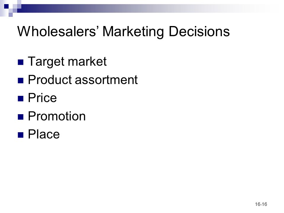 16-16 Wholesalers Marketing Decisions Target market Product assortment Price Promotion Place