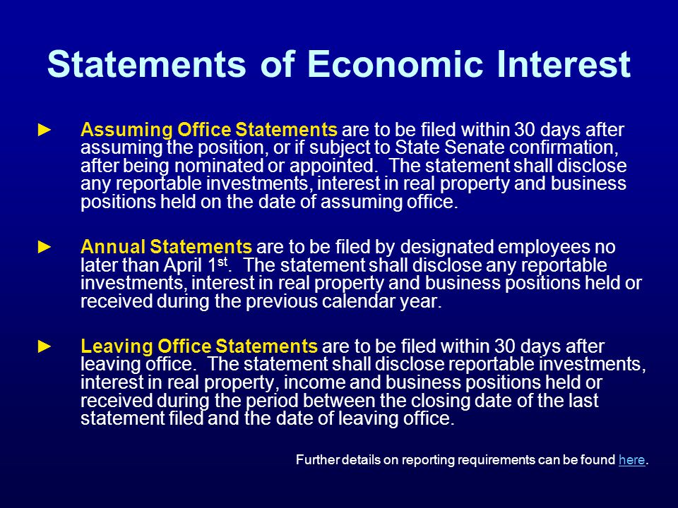 Statements of Economic Interest Assuming Office Statements are to be filed within 30 days after assuming the position, or if subject to State Senate confirmation, after being nominated or appointed.