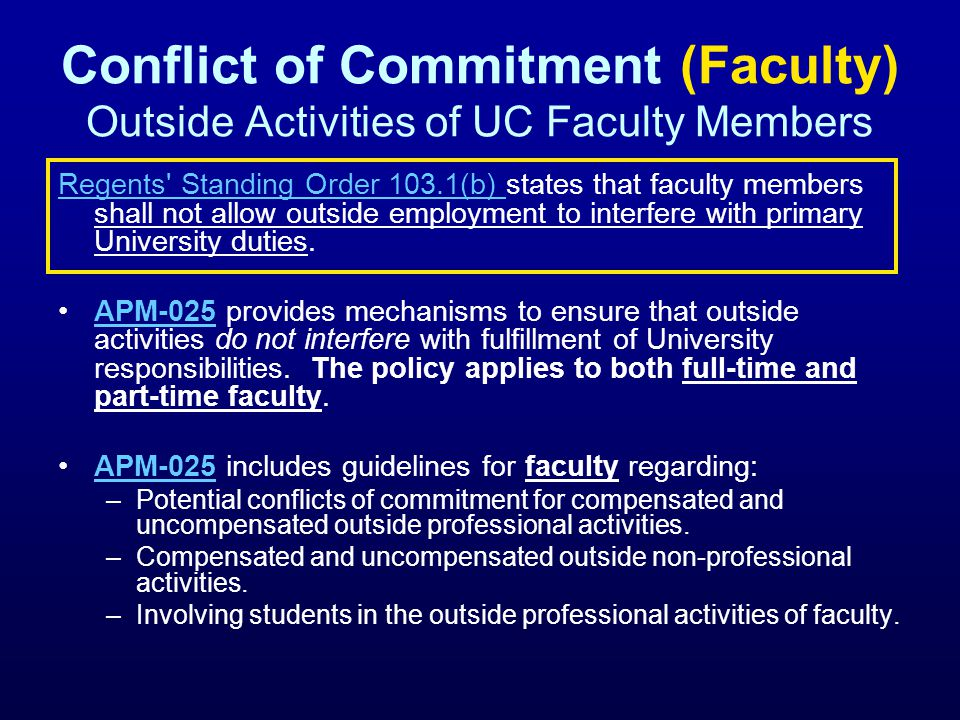 Conflict of Commitment (Faculty) Outside Activities of UC Faculty Members Regents' Standing Order 103.1(b) Regents' Standing Order 103.1(b) states tha