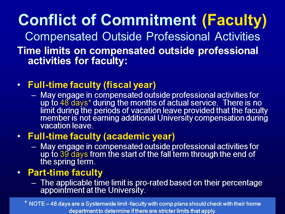 Conflict of Commitment (Faculty) Compensated Outside Professional Activities Time limits on compensated outside professional activities for faculty: F