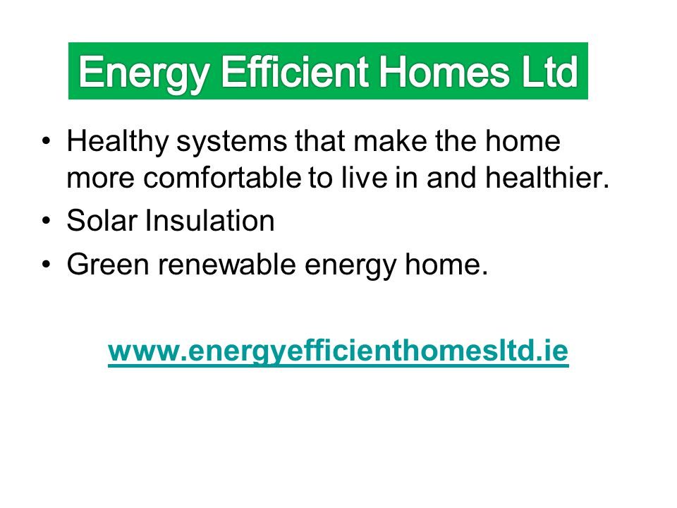 Healthy systems that make the home more comfortable to live in and healthier. Solar Insulation Green renewable energy home. www.energyefficienthomeslt