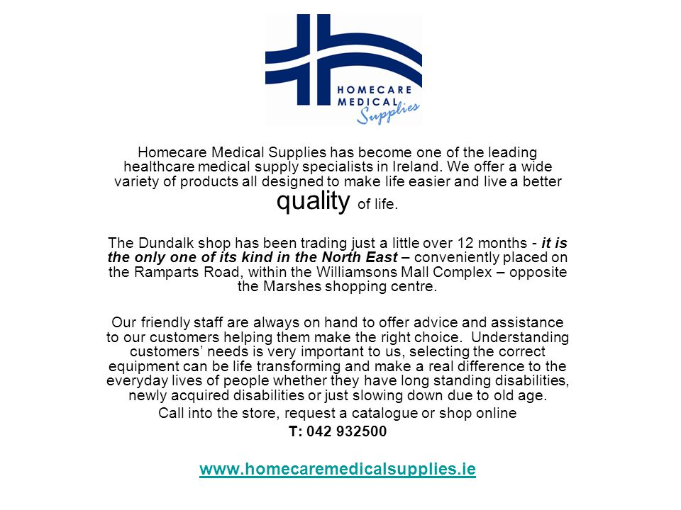 Homecare Medical Supplies has become one of the leading healthcare medical supply specialists in Ireland. We offer a wide variety of products all desi
