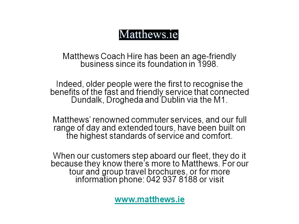 Matthews Coach Hire has been an age-friendly business since its foundation in 1998. Indeed, older people were the first to recognise the benefits of t