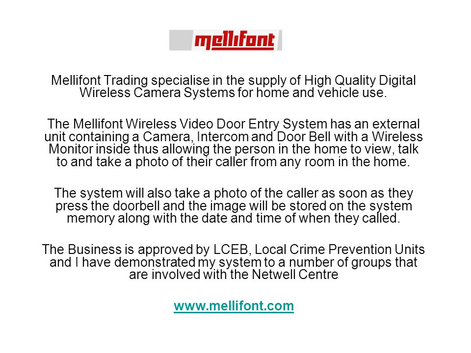 Mellifont Trading specialise in the supply of High Quality Digital Wireless Camera Systems for home and vehicle use. The Mellifont Wireless Video Door