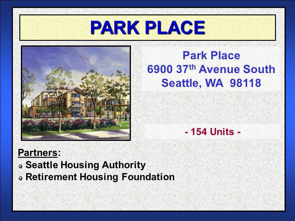 PARK PLACE Park Place 6900 37 th Avenue South Seattle, WA 98118 Seattle Housing Authority Retirement Housing Foundation - 154 Units - Partners: