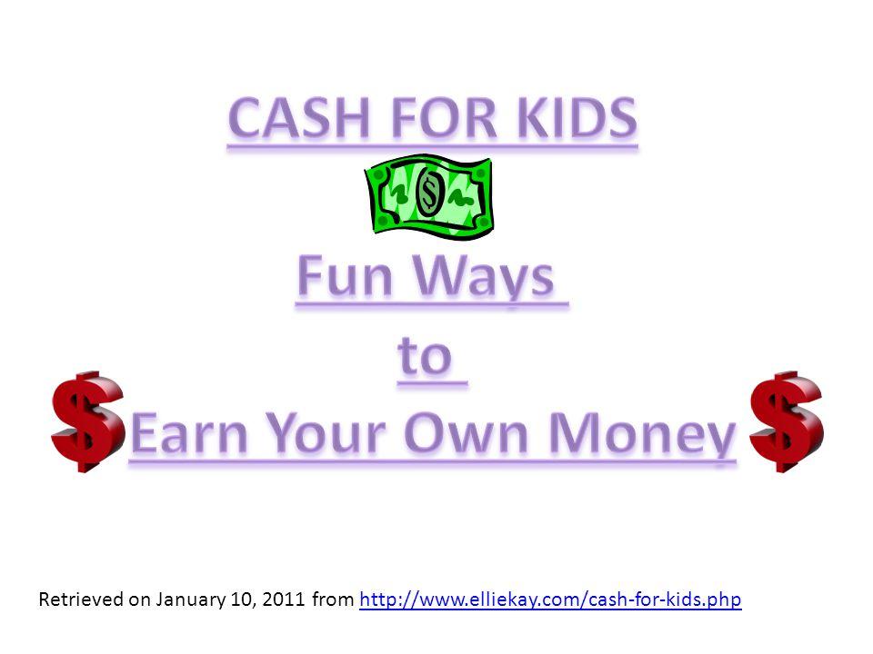 Retrieved on January 10, 2011 from http://www.elliekay.com/cash-for-kids.phphttp://www.elliekay.com/cash-for-kids.php