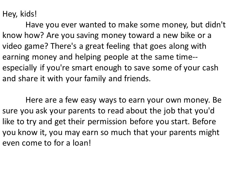 Hey, kids. Have you ever wanted to make some money, but didn t know how.