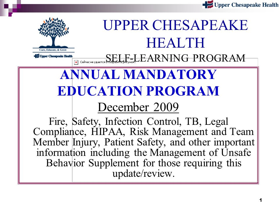 1 UPPER CHESAPEAKE HEALTH SELF-LEARNING PROGRAM ANNUAL MANDATORY EDUCATION PROGRAM December 2009 Fire, Safety, Infection Control, TB, Legal Compliance