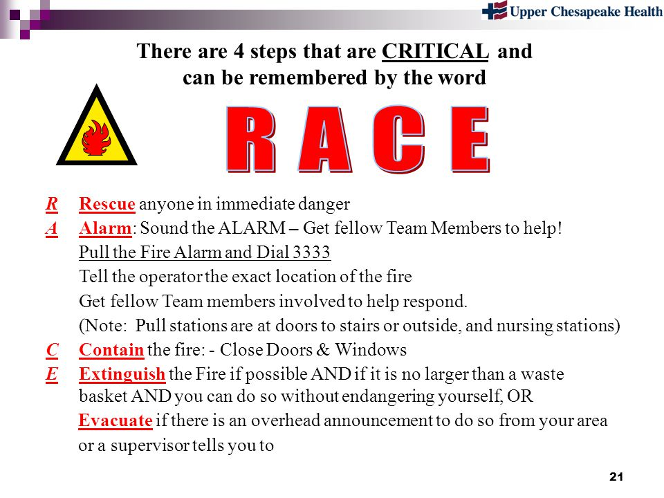 21 There are 4 steps that are CRITICAL and can be remembered by the word RRescue anyone in immediate danger AAlarm: Sound the ALARM – Get fellow Team